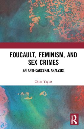 Foucault, Feminism, and Sex Crimes: An Anti-Carceral Analysis book cover