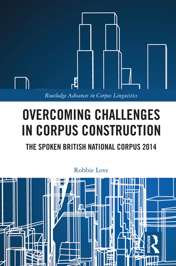 Overcoming Challenges in Corpus Construction: The Spoken British National Corpus 2014, 1st Edition (Hardback) book cover