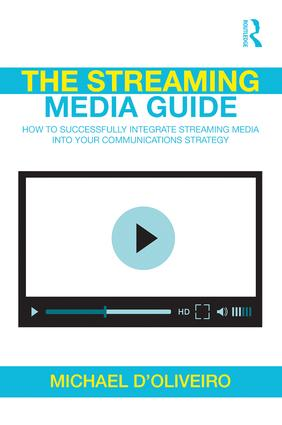 The Streaming Media Guide: How to Successfully Integrate Streaming Media Into Your Communications Strategy book cover