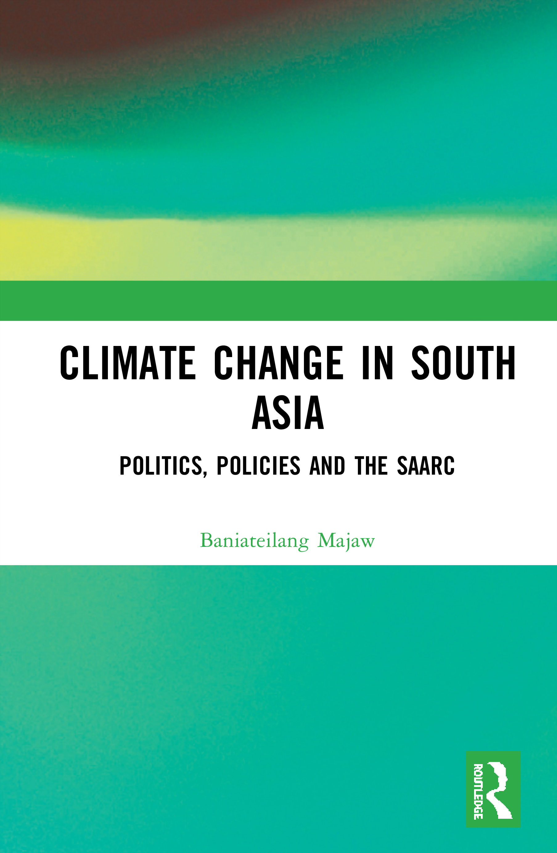 Climate Change in South Asia: Politics, Policies and the SAARC book cover