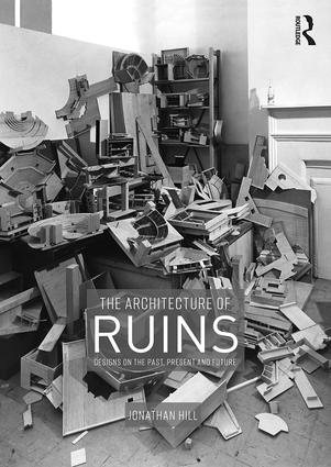 The Architecture of Ruins: Designs on the Past, Present and Future, 1st Edition (Hardback) book cover