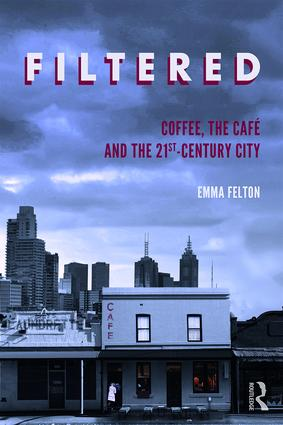 Filtered: Coffee, the Café and the 21st-Century City, 1st Edition (Paperback) book cover