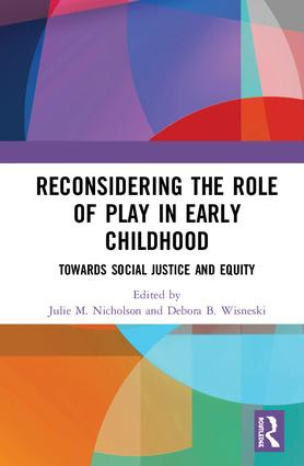 Reconsidering The Role of Play in Early Childhood: Towards Social Justice and Equity, 1st Edition (Hardback) book cover
