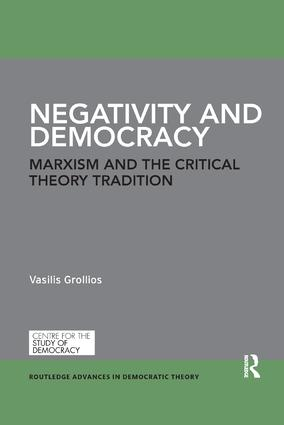 Negativity and Democracy: Marxism and the Critical Theory Tradition, 1st Edition (Paperback) book cover