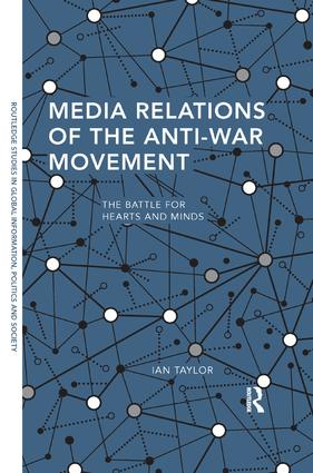 Media Relations of the Anti-War Movement: The Battle for Hearts and Minds, 1st Edition (Paperback) book cover