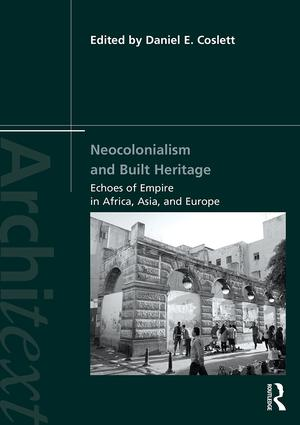Neocolonialism and Built Heritage: Echoes of Empire in Africa, Asia, and Europe book cover