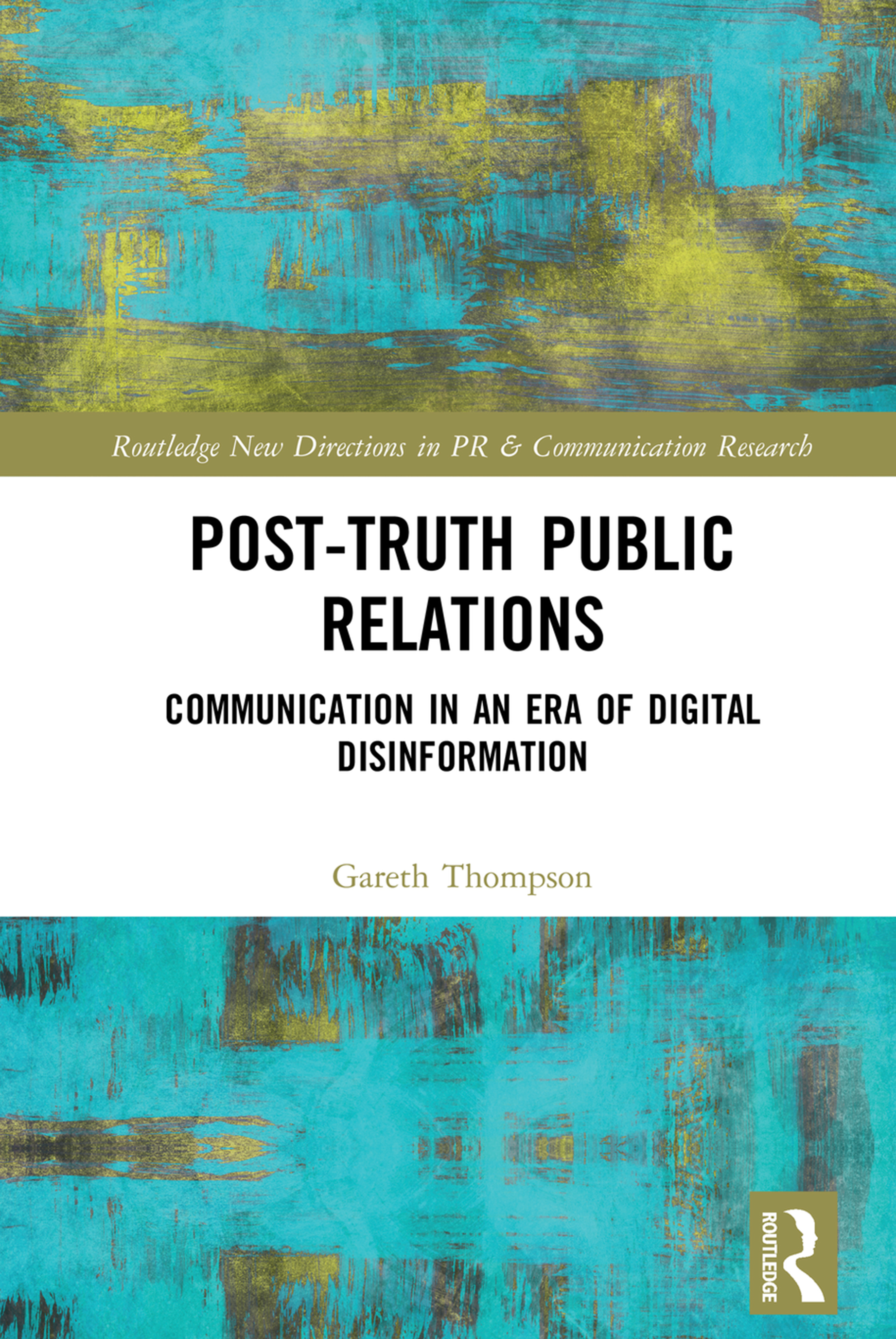 Post-Truth Public Relations: Communication in an Era of Digital Disinformation book cover