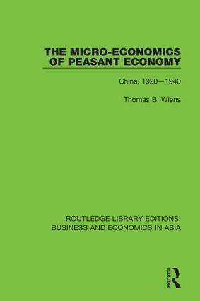 The Micro-Economics of Peasant Economy, China 1920-1940: 1st Edition (Hardback) book cover