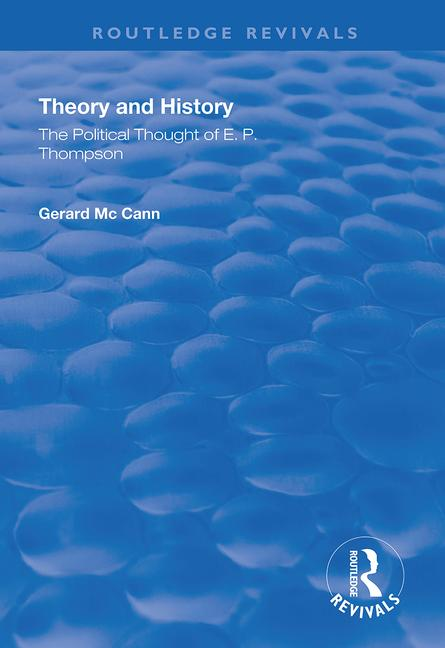Theory and History: The Political Thought of E.P. Thompson book cover