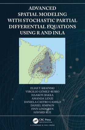 Advanced Spatial Modeling with Stochastic Partial Differential Equations Using R and INLA: 1st Edition (Hardback) book cover