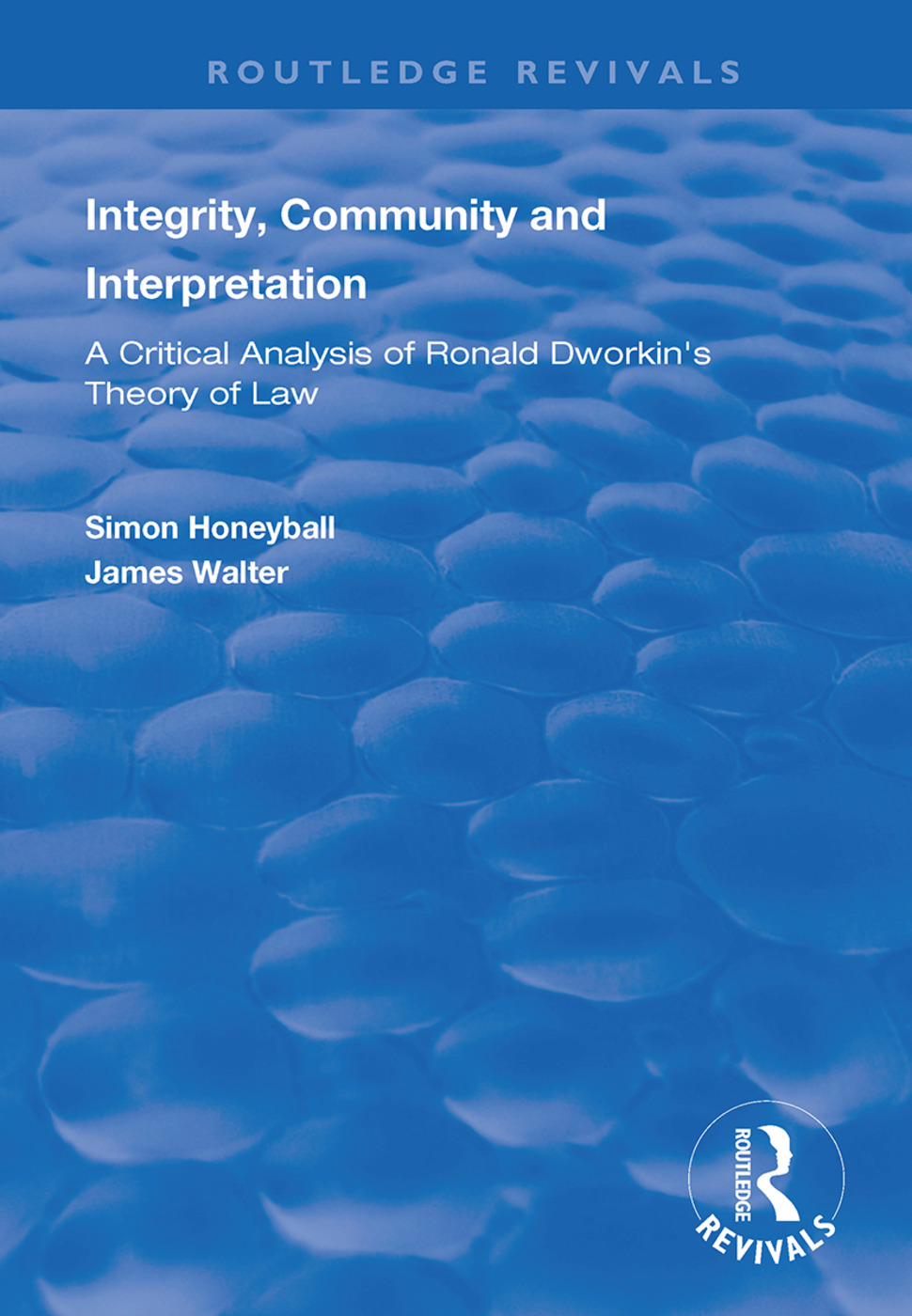Integrity, Community and Interpretation: Critical Analysis of Ronald Dworkin's Theory of Law book cover
