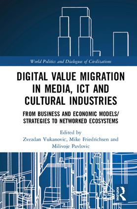 Digital Value Migration in Media, ICT and Cultural Industries: From Business and Economic Models/Strategies to Networked Ecosystems book cover