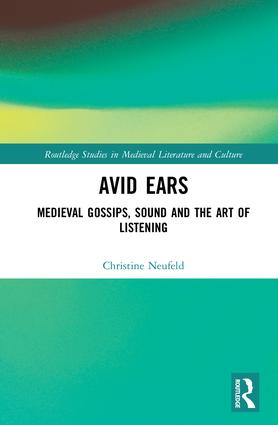 Avid Ears: Medieval Gossips, Sound and the Art of Listening, 1st Edition (Hardback) book cover