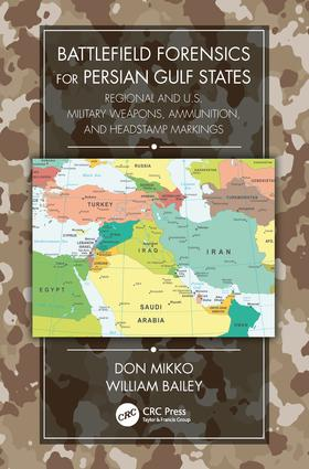Battlefield Forensics for Persian Gulf States: Regional and U.S. Military Weapons, Ammunition, and Headstamp Markings book cover