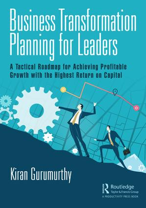 Business Transformation Planning for Leaders: A Tactical Roadmap for Achieving Profitable Growth with the Highest Return on Capital book cover