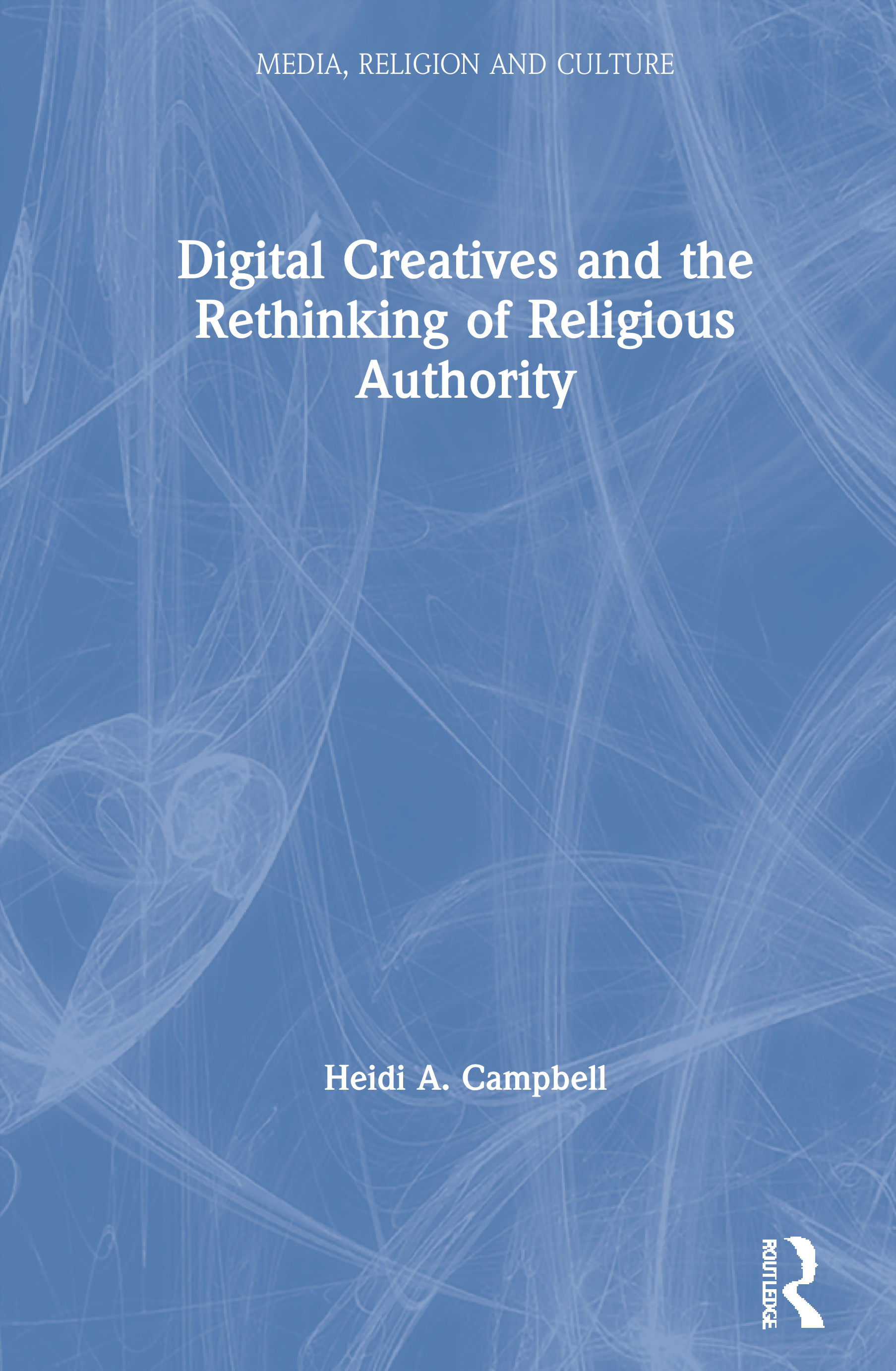 Digital Creatives and the Rethinking of Religious Authority: 1st Edition (Paperback) book cover