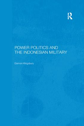 Power Politics and the Indonesian Military: 1st Edition (Paperback) book cover