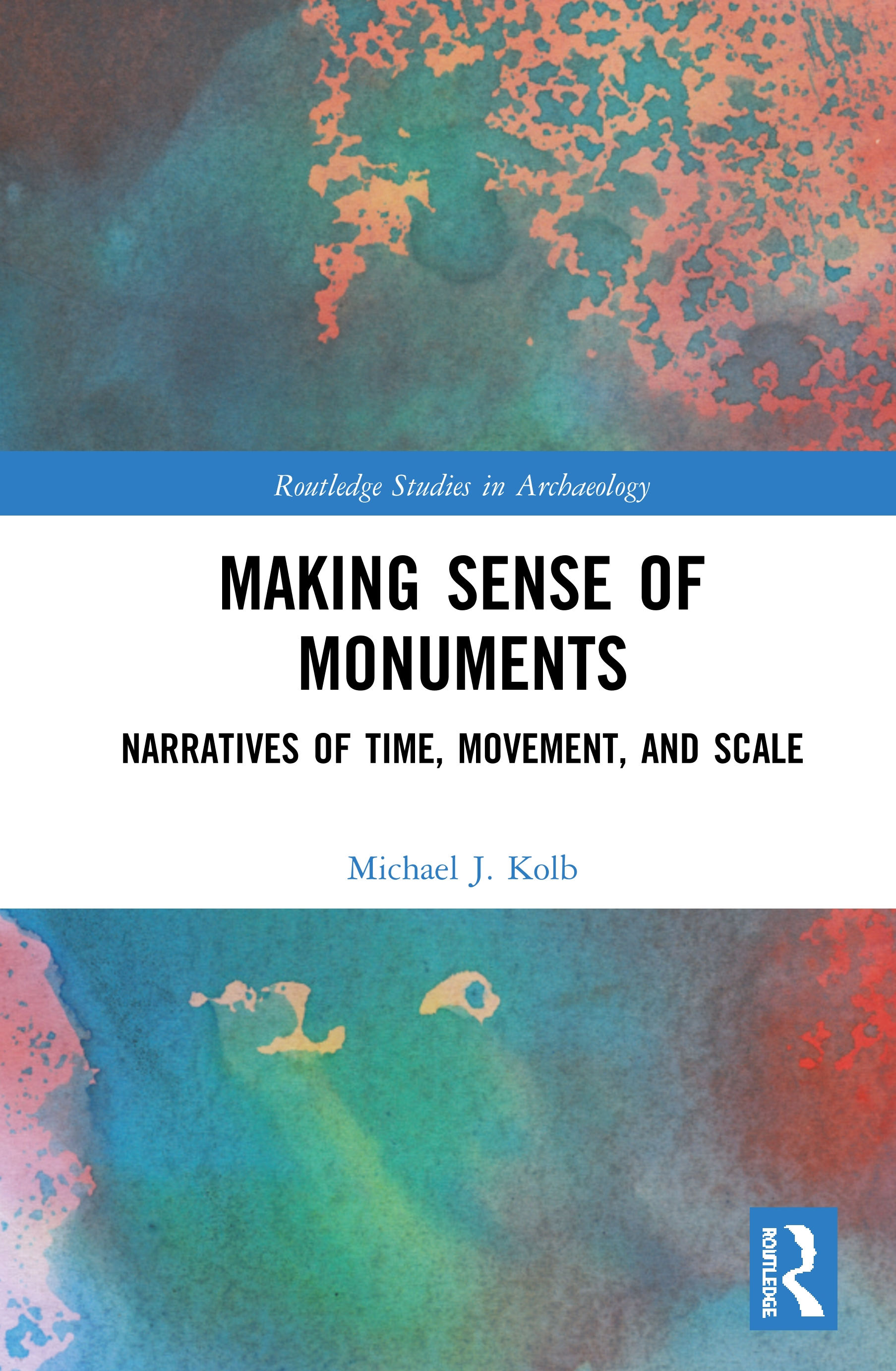 Making Sense of Monuments: Narratives of Time, Movement, and Scale book cover