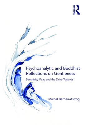 Psychoanalytic and Buddhist Reflections on Gentleness: Sensitivity, Fear and the Drive Towards Truth book cover