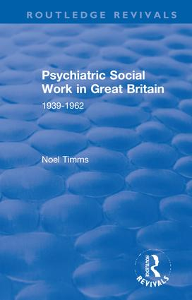 Psychiatric Social Work in Great Britain: 1939-1962, 1st Edition (Hardback) book cover
