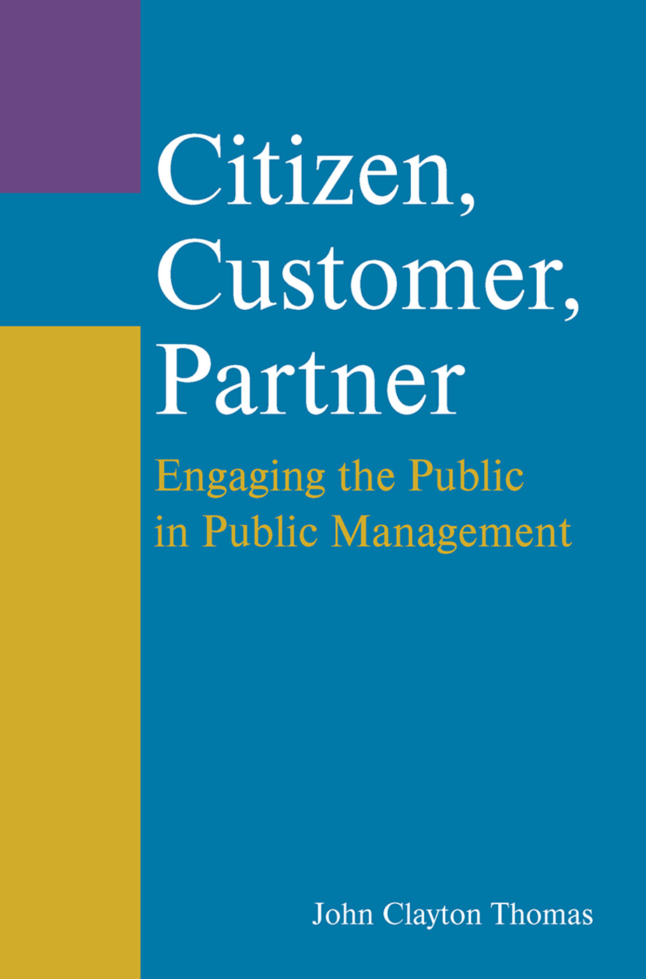 Citizen, Customer, Partner: Engaging the Public in Public Management: Engaging the Public in Public Management, 2nd Edition (Hardback) book cover