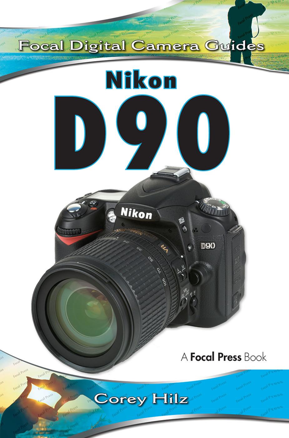 Nikon D90: Focal Digital Camera Guides, 1st Edition (Hardback) book cover