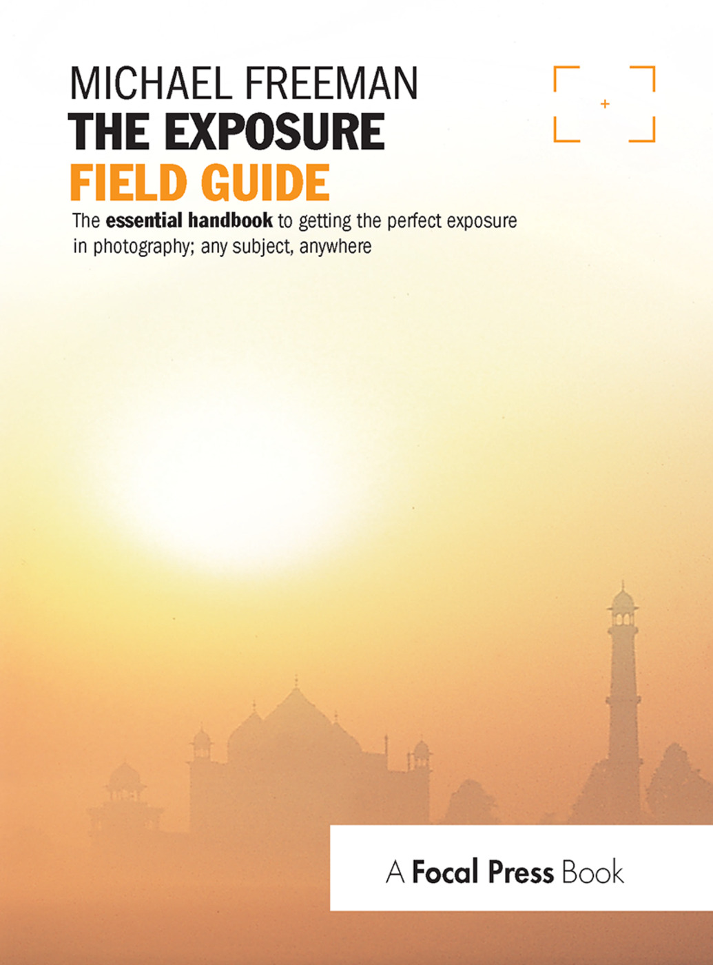 The Exposure Field Guide: The essential handbook to getting the perfect exposure in photography; any subject, anywhere book cover
