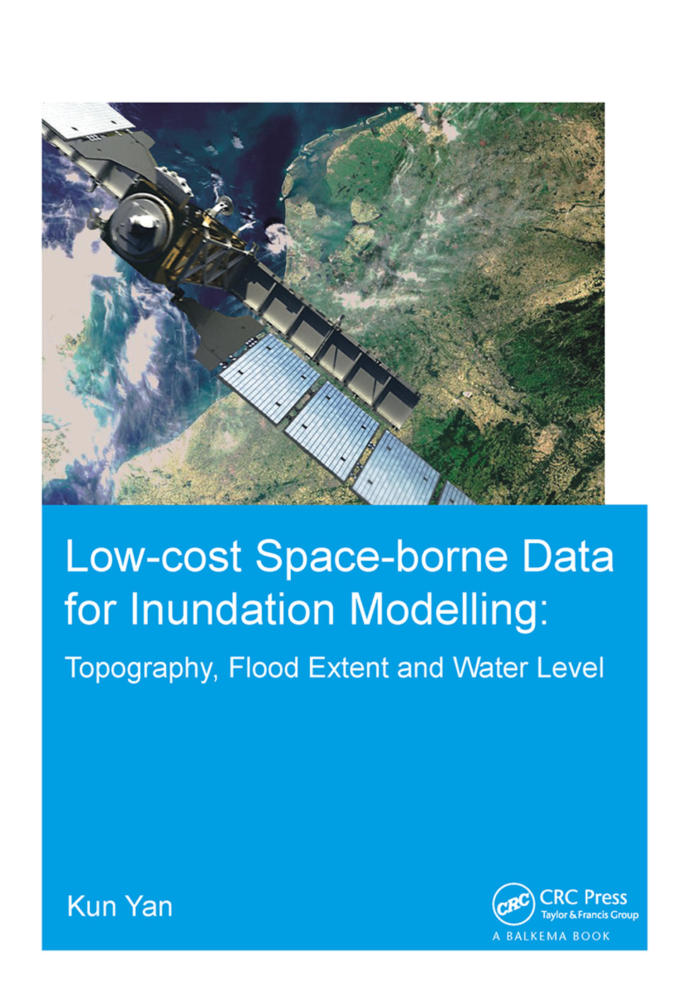Low-cost space-borne data for inundation modelling: topography, flood extent and water level: UNESCO-IHE PhD Thesis, 1st Edition (Hardback) book cover