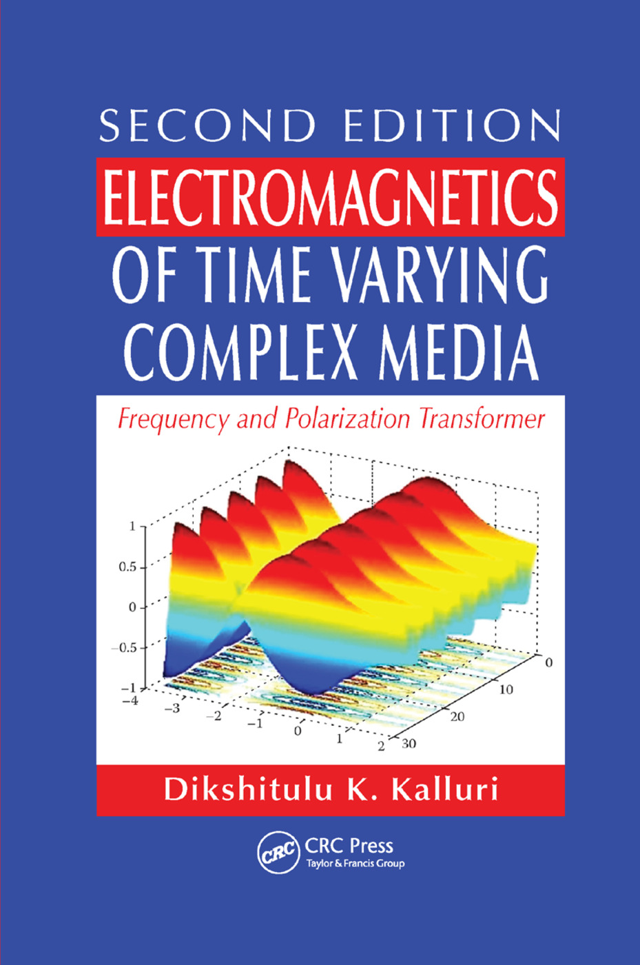 Electromagnetics of Time Varying Complex Media: Frequency and Polarization Transformer, Second Edition, 2nd Edition (Paperback) book cover
