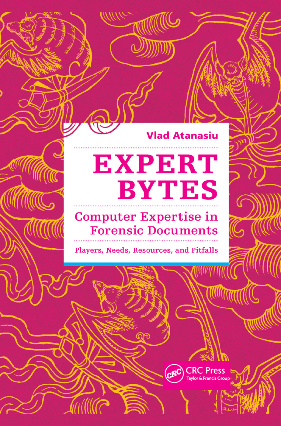 Expert Bytes: Computer Expertise in Forensic Documents - Players, Needs, Resources and Pitfalls, 1st Edition (Paperback) book cover