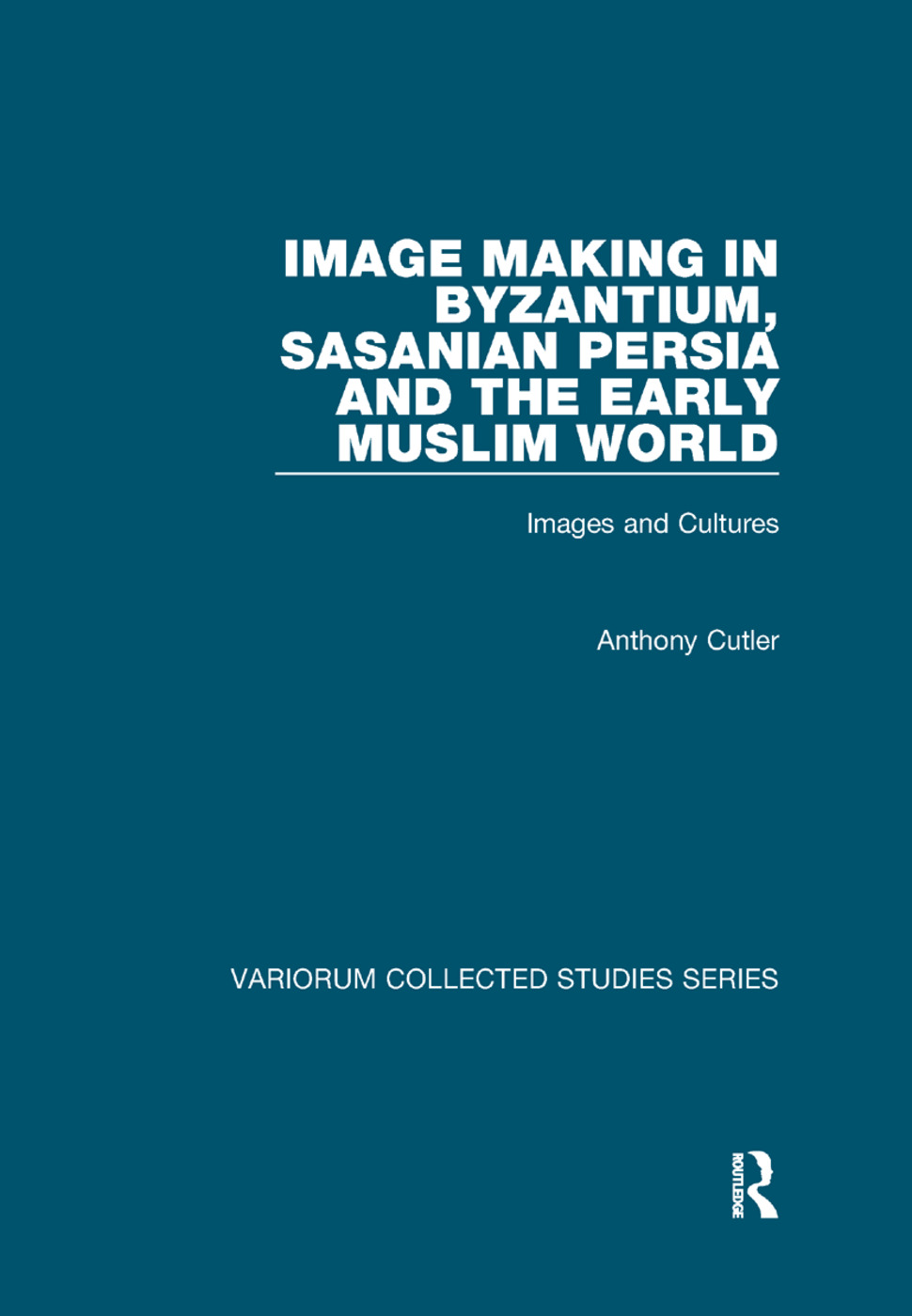 Image Making in Byzantium, Sasanian Persia and the Early Muslim World: Images and Cultures book cover