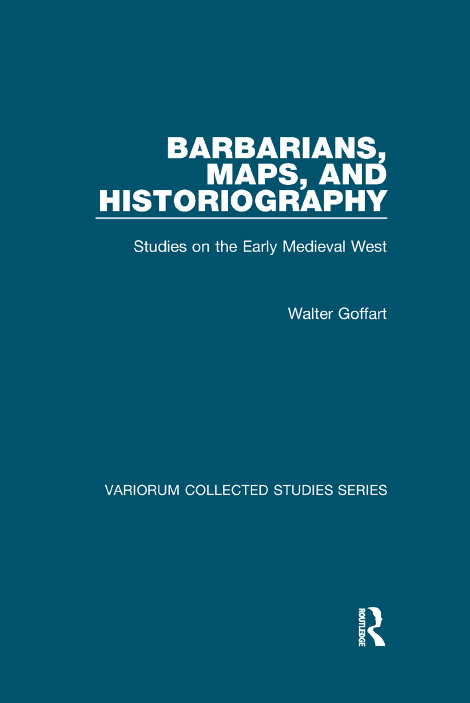 Barbarians, Maps, and Historiography: Studies on the Early Medieval West book cover
