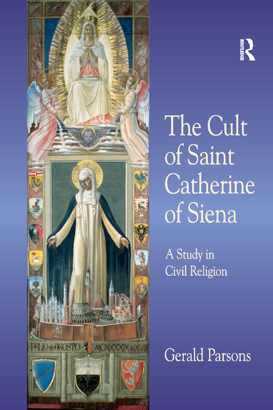 The Cult of Saint Catherine of Siena: A Study in Civil Religion book cover