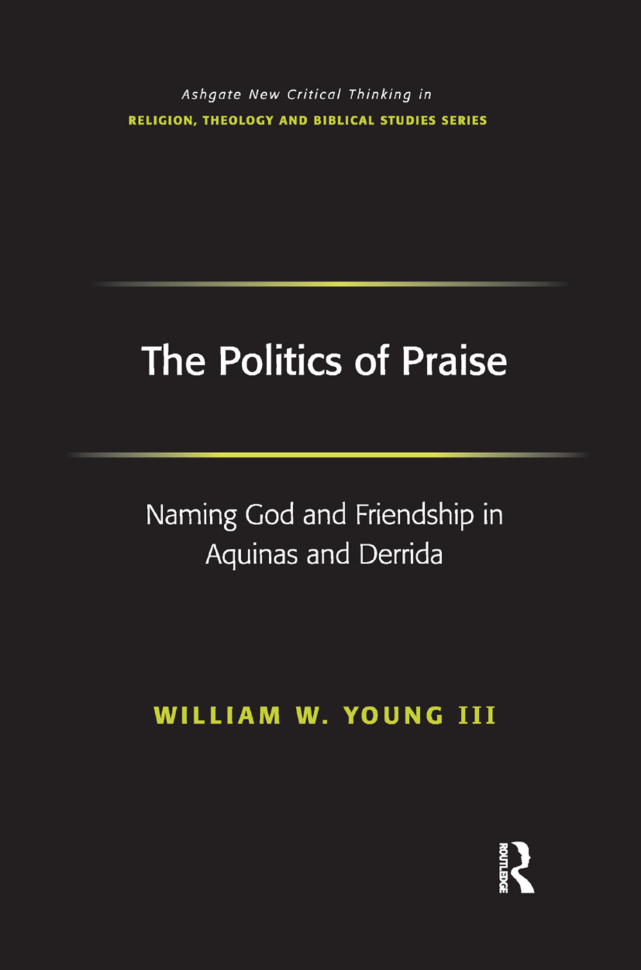 The Politics of Praise: Naming God and Friendship in Aquinas and Derrida book cover