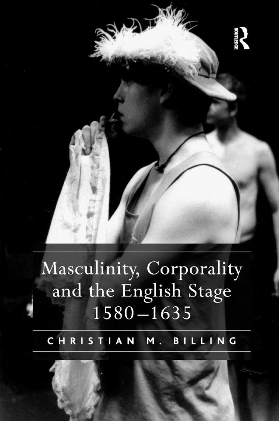 Masculinity, Corporality and the English Stage 1580–1635 book cover