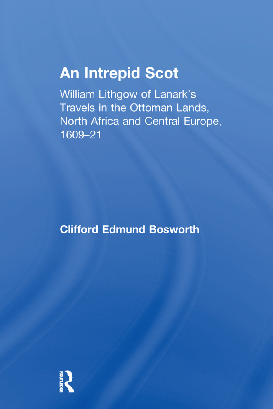 An Intrepid Scot: William Lithgow of Lanark's Travels in the Ottoman Lands, North Africa and Central Europe, 1609–21, 1st Edition (Paperback) book cover