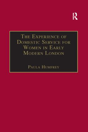 The Experience of Domestic Service for Women in Early Modern London: 1st Edition (Paperback) book cover