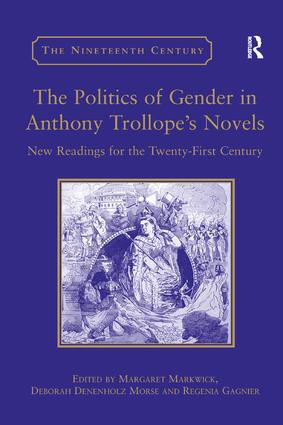The Politics of Gender in Anthony Trollope's Novels: New Readings for the Twenty-First Century, 1st Edition (Paperback) book cover