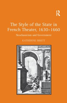 The Style of the State in French Theater, 1630–1660: Neoclassicism and Government, 1st Edition (Paperback) book cover