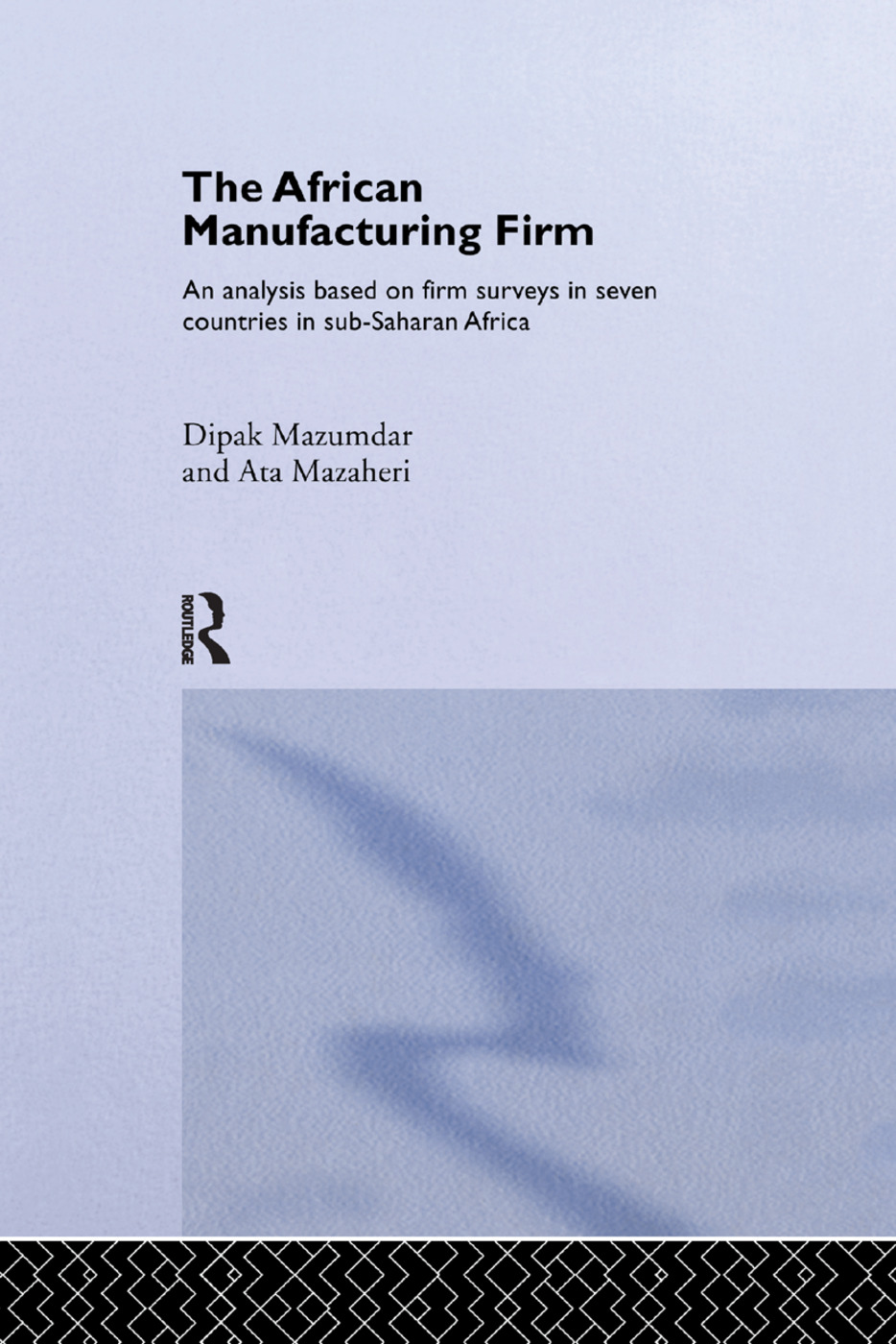 The African Manufacturing Firm: An Analysis Based on Firm Studies in Sub-Saharan Africa, 1st Edition (Paperback) book cover