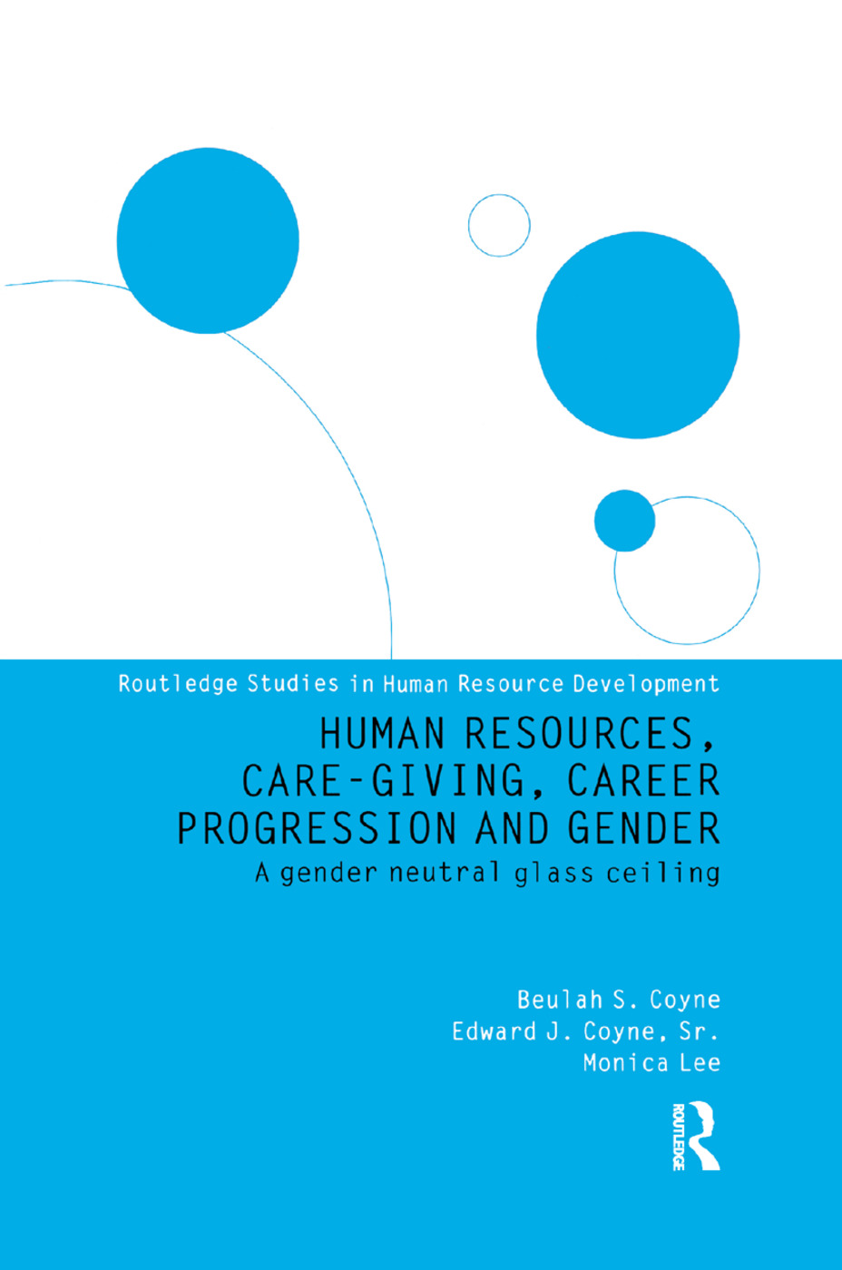 Human Resources, Care Giving, Career Progression and Gender: A Gender Neutral Glass Ceiling book cover