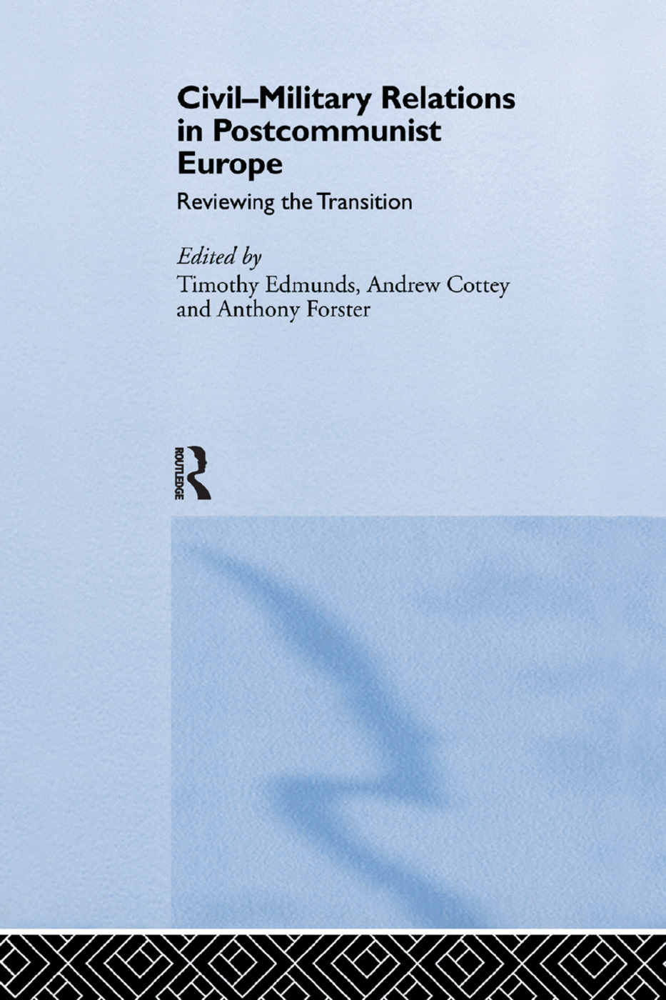 Civil-Military Relations in Post-Communist Europe: Reviewing the Transition book cover