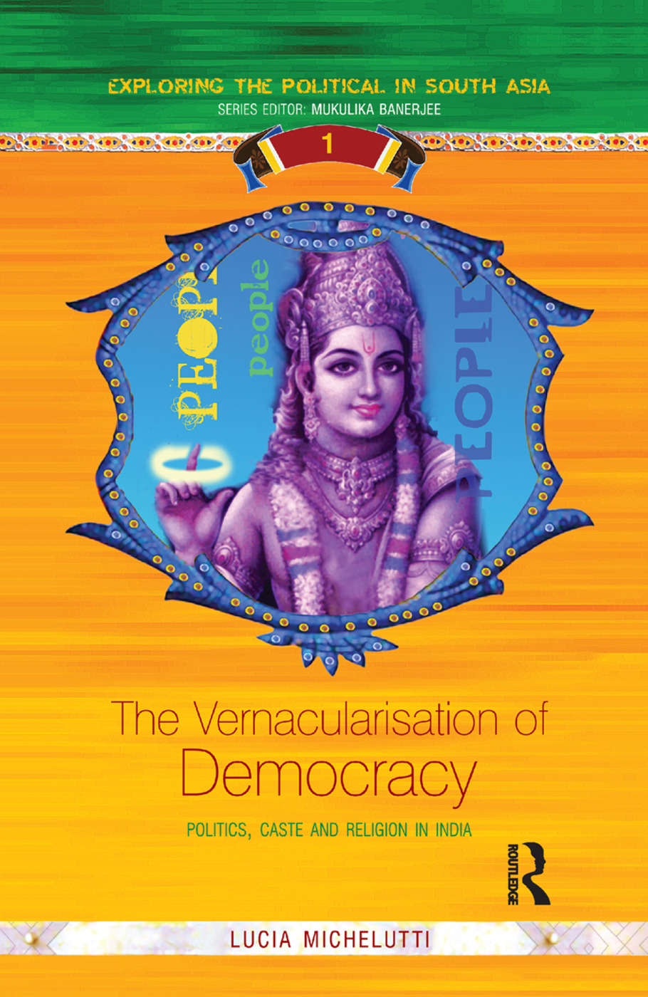 The Vernacularisation of Democracy: Politics, Caste and Religion in India book cover