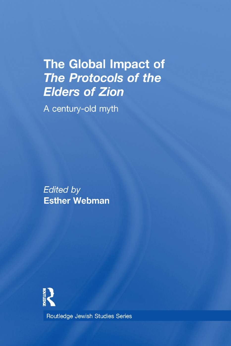 The Global Impact of the Protocols of the Elders of Zion: A Century-Old Myth book cover