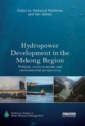 Hydropower Development in the Mekong Region: Political, Socio-economic and Environmental Perspectives, 1st Edition (Paperback) book cover