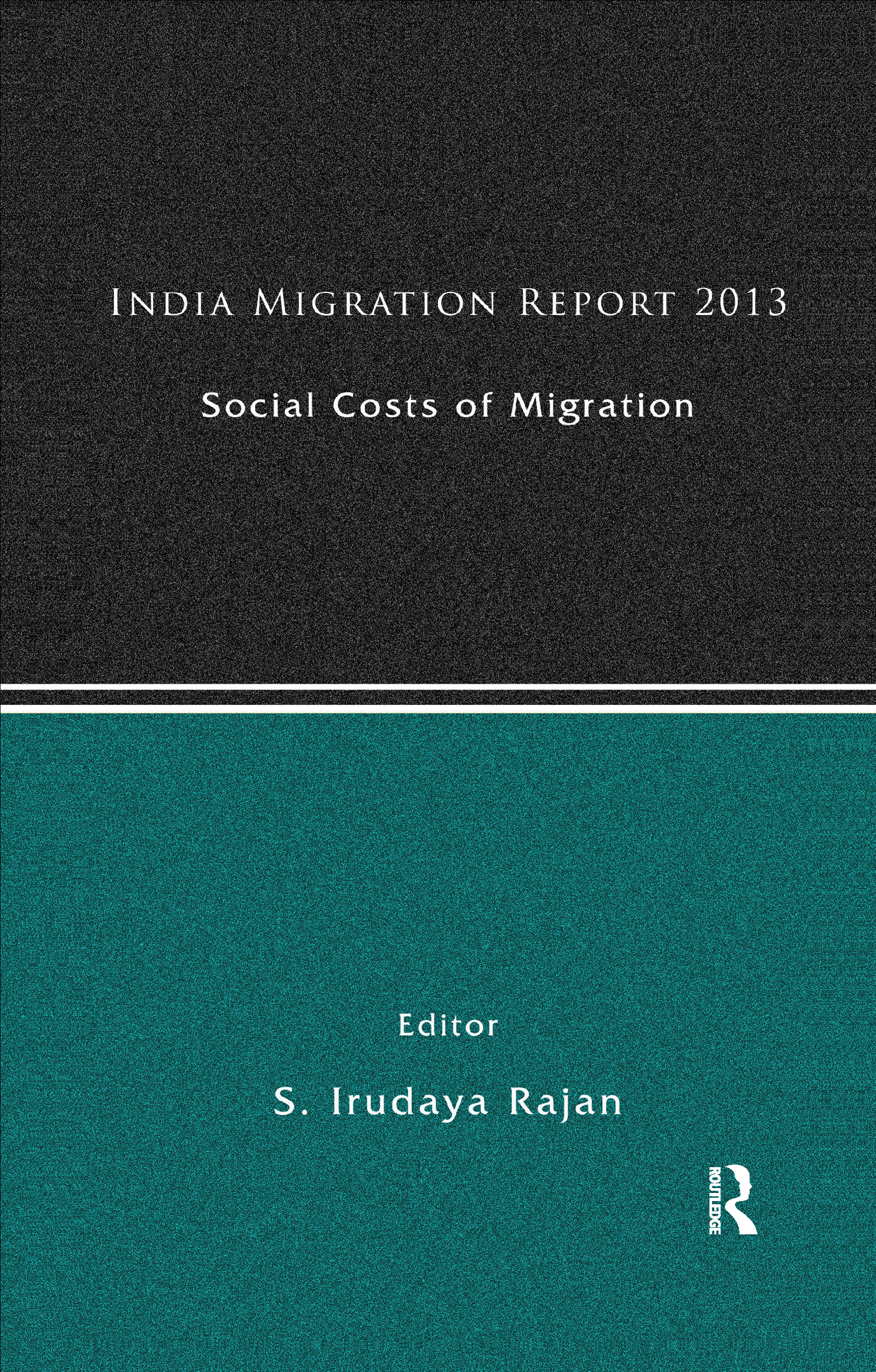 India Migration Report 2013: Social Costs of Migration, 1st Edition (Paperback) book cover