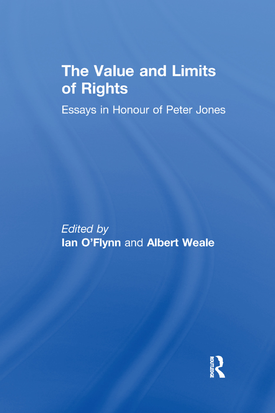The Value and Limits of Rights: Essays in Honour of Peter Jones book cover