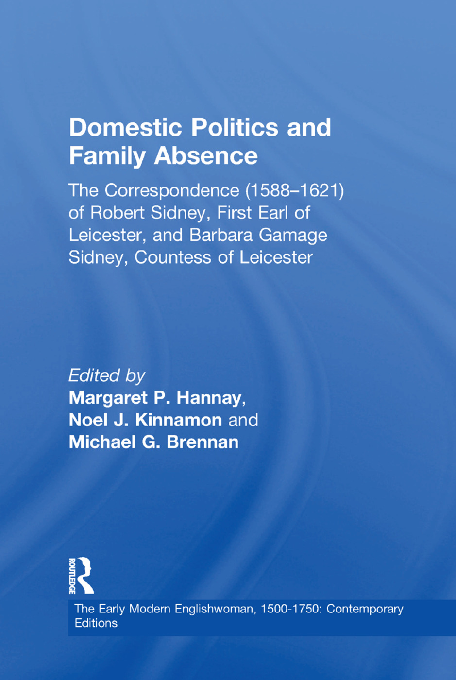 Domestic Politics and Family Absence: The Correspondence (1588–1621) of Robert Sidney, First Earl of Leicester, and Barbara Gamage Sidney, Countess of Leicester, 1st Edition (Paperback) book cover
