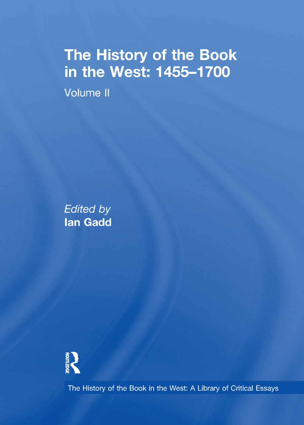 The History of the Book in the West: 1455–1700: Volume II book cover