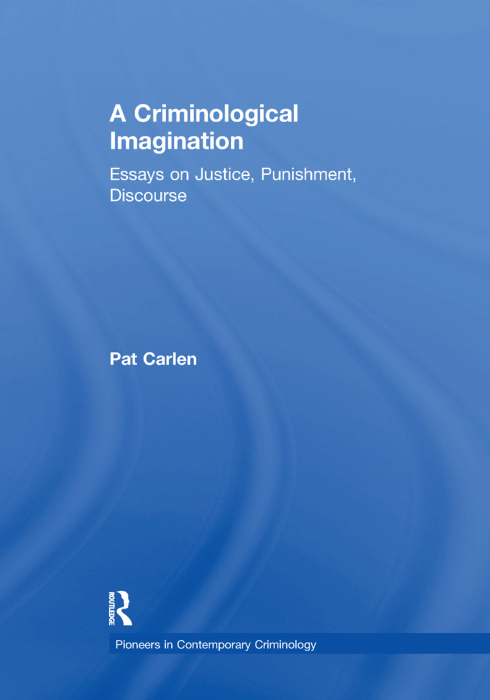 A Criminological Imagination: Essays on Justice, Punishment, Discourse book cover